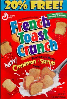 French Toast Crunch If this is still in Canada, I will drive there to stock up on this!