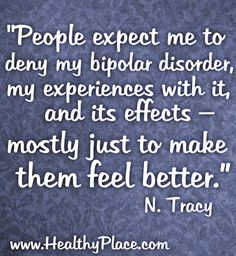 Bipolar Quote  http://www.healthyplace.com/bipolar-disorder/