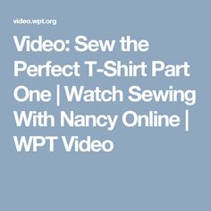 Video: Sew the Perfect T-Shirt Part One | Watch Sewing With Nancy Online | WPT Video