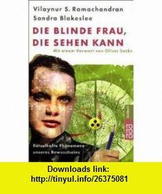 Die blinde Frau, die sehen kann. R�tselhafte Ph�nomene unseres Bewu�tseins. (9783499613814) Vilaynur S. Ramachandran, Sandra Blakeslee , ISBN-10: 3499613816  , ISBN-13: 978-3499613814 ,  , tutorials , pdf , ebook , torrent , downloads , rapidshare , filesonic , hotfile , megaupload , fileserve