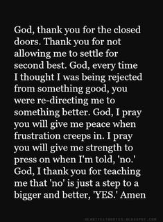 Heartfelt Love And Life Quotes: God, thank you for the closed doors. Thank you for not allowing me to settle for second best. Prayer Quotes, Spiritual Quotes, Faith Quotes, Bible Quotes, Bible Verses, Me Quotes, Thank You God Quotes, People Quotes, Gods Timing Quotes