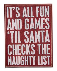 It's all fun and games 'til Santa checks the naughty list!.