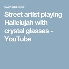 Street artist playing Hallelujah with crystal glasses - YouTube
