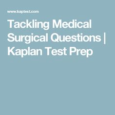 Tackling Medical Surgical Questions | Kaplan Test Prep