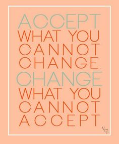 Accept what you cannot change - change what you cannot accept! - Wayne Dyer - not really a fan of the guy but I can get behind this! #drwaynedyer #kurttasche #successwithkurt