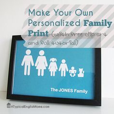 Make your own personalized family print. Includes free clip art and full tutorial for creating the printable.