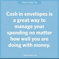 The envelope system keeps you within your budget. You can't spend what you don't have. ~Dave ramsey