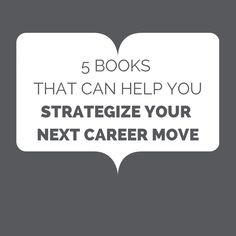 Ready to strategize your next career move? These five books all have expert tips to help you.