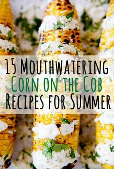 15 Mouthwatering Corn on the Cob Recipes for Summer // Food Recipe Ideas