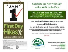 Celebrate the New Year Day with a Walk in the Park  Join Walkable Westchester authors Jane and Walt Daniels  for a 2-2.5 mile walk through the park. In addition to sharing stories places to walk in the county, they will talk about a project to expand places to walk at FDR State Park.    Dress warmly in layers like an onion. Leader will always show.   Cost: FREE  Friends of FDR State Park (FoFDR) is a 501(c)(3) nonprofit organization. Donations are tax-deductible to the extent allowed by law.