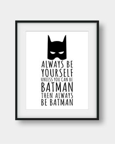 OFF Always Be Yourself Unless You Can Be Batman Printable Art, Batman Quote, Batman Print, Boys Room Decor, Printable Nursery Decor Bible Verse Art, My Bible, Printable Bible Verses, Printable Wall Art, Boys Room Decor, Nursery Decor, Boy Room, Batman Quotes, John Muir Quotes