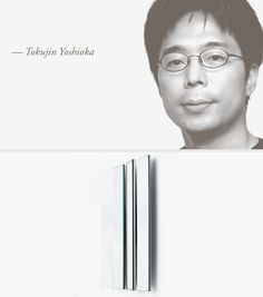 Tokujin Yoshioka, was born in Japan in He studied with Shiro Kuramata and Issey Miyake. Vitra Design Museum, Victoria And Albert Museum, Museum Of Modern Art, Basel, Centre, Awards, Number, Collections, London