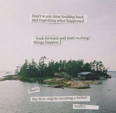 Dont waste time looking back and regretting what happened