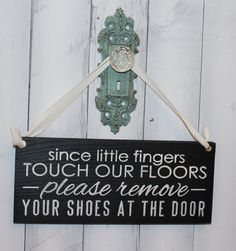 Remove Shoes Sign/Since Little fingers Touch our Floors/Please Remove Your Shoes at The Door/Handpainted/YOU Choose Color on Etsy, $14.95