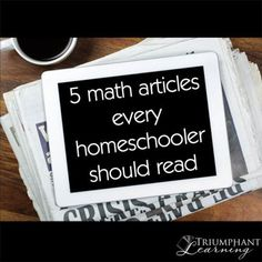 Here are five math articles every homeschooler should read. These may change your perspective on how you teach mathematics!