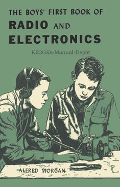 Boys First Book of Electronics. I found this book in my elementary school library and was largely responsible for me getting into ham radio and SWL monitoring.