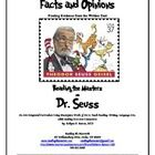 Students will use their listening skills to determine the difference between facts and opinions about Dr. Seuss. Students will write facts and opin...