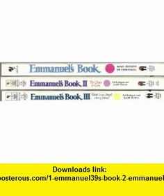 1) Emmanuels Book 2) Emmanuels Book II - The Choice For Love and 3) Emmanuels Book III - What Is Angel Doing Here (3 Volumes - I, II, III) by Rodegast, Stanton,  Dass Pat Rodegast, Judith Stanton, Ram Dass ,   ,  , ASIN: B0047VR0CE , tutorials , pdf , ebook , torrent , downloads , rapidshare , filesonic , hotfile , megaupload , fileserve