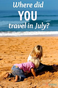 Where did you travel to in July? Come read what others are saying on our blog...