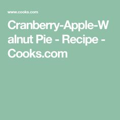 Cranberry-Apple-Walnut Pie - Recipe - Cooks.com