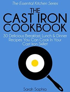 The Cast Iron Cookbook: 30 Delicious Breakfast, Lunch and Dinner Recipes You Can Cook in Your Cast Iron Skillet (The Essential Kitchen Series Book 3), http://www.amazon.com/dp/B00KHW4LA6/ref=cm_sw_r_pi_awdm_3Ufsub1KCV6W3
