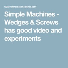 Simple Machines - Wedges & Screws has good video and experiments