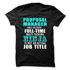 Proposal-Manager – Full-time Multitasking NINJA T Shirt, Hoodie, Sweatshirts - create your own shirt #hoodie #Tshirt