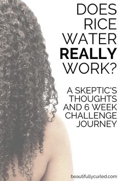 Rice Water On Natural Hair: A Skeptic's Thoughts • Beautifully Curled