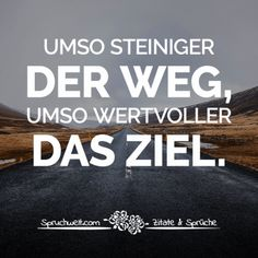 Umso steiniger der Weg, umso wertvoller das Ziel - Motivierende Sprüche The more rocky the path, the more valuable the goal. Positive Thoughts, Positive Quotes, Motivational Quotes, Funny Quotes, Life Quotes, Inspirational Quotes, School Motivation, Sport Motivation, Fitness Motivation