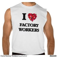 I Love Factory Workers Sleeveless Shirt Tank Tops