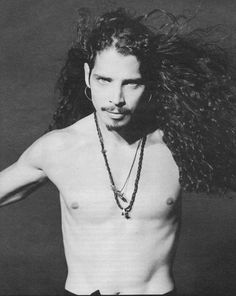 Chris Cornell. Good god was I in LOVE with this guy back in the day. He's still hot even now
