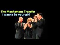 The Manhattans Transfer  - I wanna be your girl