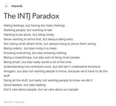 The INTJ paradox- not to say any of these are exclusive to my type, but I can certainly identify with everything on this list. Except being early. If I don't wanna get there first you better believe I'm late.                                                                                                                                                                                 More