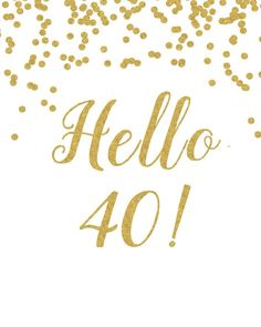 Birthday Quotes : Printable Sign Hello 40 White and gold birthday decoration birthday decor Birthday Sign Anniversary Sign Cheers Banner - The Love Quotes 40th Birthday Cards, Happy Birthday Signs, 40th Birthday Invitations, Birthday Quotes For Him, 40th Birthday Parties, 40 Birthday, 40th Birthday Sayings, Birthday Cheers, 40 Y Fabuloso