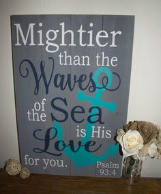 Mightier than the Waves in the Sea is His Love for You PSALM 93:4 Anchor Wood Sign