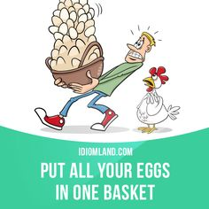 """Put all your eggs in one basket"" means ""to put all your efforts or all your…"
