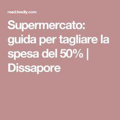Supermercato: guida per tagliare la spesa del 50% | Dissapore Housekeeping, Helpful Hints, Food And Drink, Drinks, Health, Biscotti, Latina, Organize, Alternative