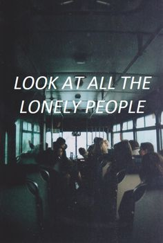 """""""Look at all the lonely people, Rose."""" he whispered in my ear as we stepped aboard the bus. And I saw what he meant. No one spoke, they all looked sad, like their life was a disappointment."""