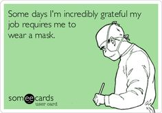 Some days I'm incredibly grateful my job requires me to wear a mask.