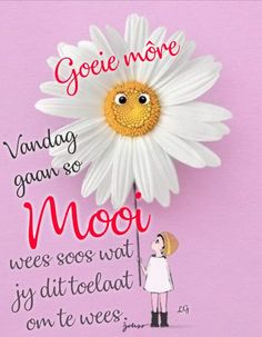 Good Morning Greetings, Good Morning Wishes, Good Morning Quotes, Lekker Dag, Latest Good Morning, Afrikaanse Quotes, Goeie Nag, Goeie More, Special Quotes