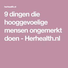 9 dingen die hooggevoelige mensen ongemerkt doen - Herhealth.nl