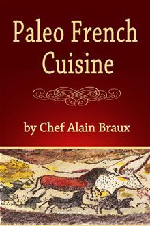 Paleo French Cuisine by Chef Alain Braux. Chef Braux has done it again - another original, intelligent, and delicious cookbook - this time filled with Paleo Diet recipes that we haven't seen or tasted before. Get it on #Kobo: http://www.kobobooks.com/ebook/Paleo-French-Cuisine/book-vL1Nk3Wn-kCe08q7DmtUYw/page1.html?s=AeQrFZx_5k-PPU-kwWccMw=6