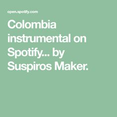 Colombia instrumental on Spotify... by Suspiros Maker.