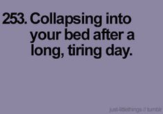 collapsing into your bed after a long, tiring day #justlittlethings