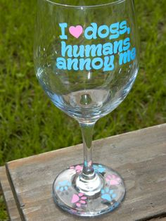 Dog lover wine glass I love dogs, humans annoy me funny wine glass with paws on the base - Large 20oz wine glass   ***Each wine glass is