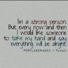 I am tired of being strong - but I thank all my friends who have been there for me