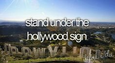 I really want to go back to la and actually see the Hollywood sign