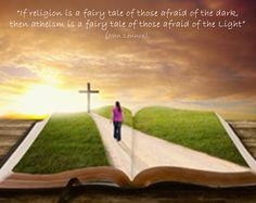 Atheism is a fairy tale of those afraid of the Light.