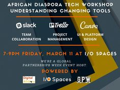 I/O Spaces and Digital Afrikans will be hosting the African Diaspora Tech Workshop: Understanding Changing Tools on Friday, March 11, 2016 from 7:00PM to 9:00PM during the U.S. Department of State's Global Partnership Week. This informative event will provide attendees with effective ways for implementing Slack, Trello, and Canva for their teams. Space is limited! Register as soon as possible.
