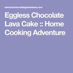 Eggless Chocolate Lava Cake :: Home Cooking Adventure Chocolate Lava Cake, Chocolate Treats, Best Chocolate, Chocolate Lovers, Chocolate Ganache, No Bake Brownies, Crazy Cakes, Lava Cakes, Vegetarian Chocolate
